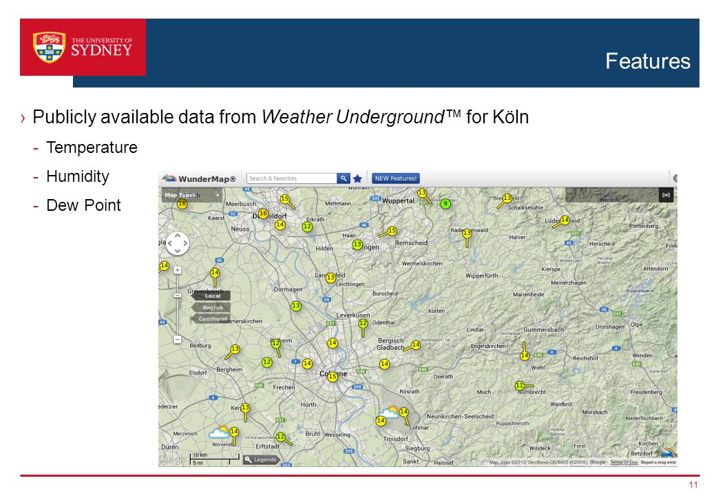 Features 11 Publicly available data from Weather Underground for Köln -Temperature -Humidity -Dew Point