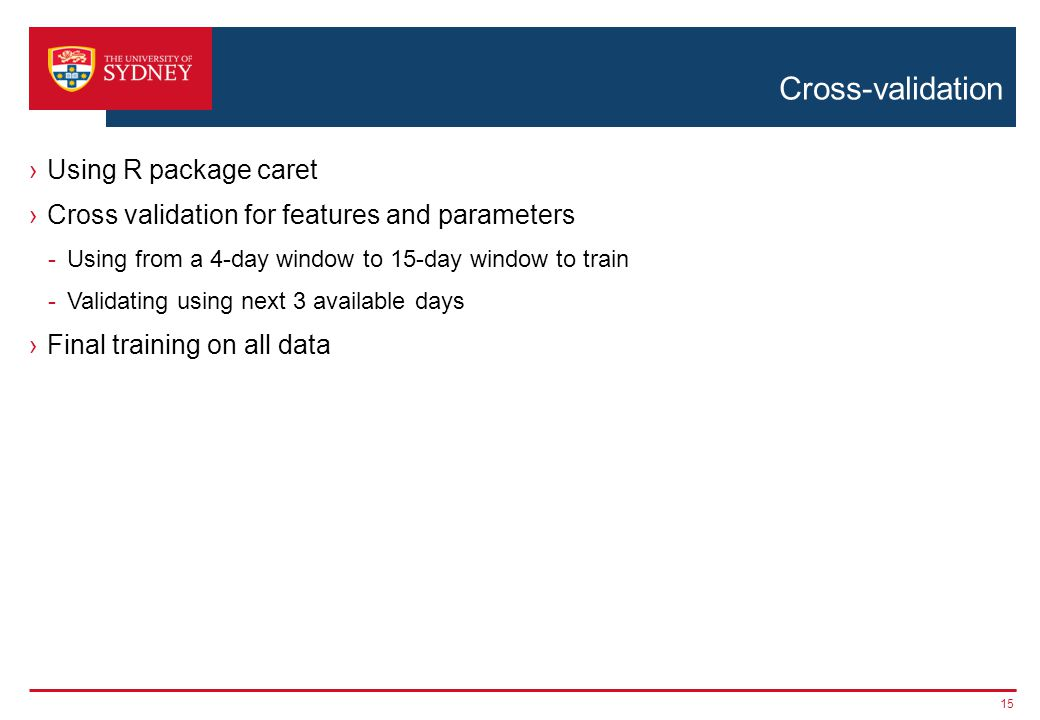 Cross-validation Using R package caret Cross validation for features and parameters -Using from a 4-day window to 15-day window to train -Validating using next 3 available days Final training on all data 15