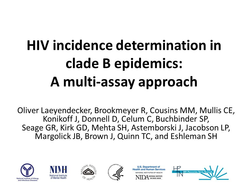 HIV incidence determination in clade B epidemics: A multi-assay approach Oliver Laeyendecker, Brookmeyer R, Cousins MM, Mullis CE, Konikoff J, Donnell