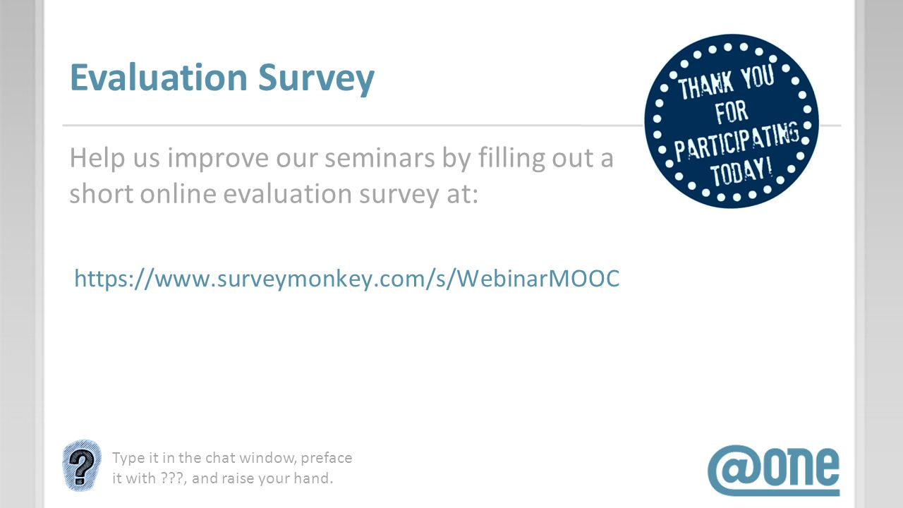 Evaluation Survey Help us improve our seminars by filling out a short online evaluation survey at: Type it in the chat window, preface it with ???, an