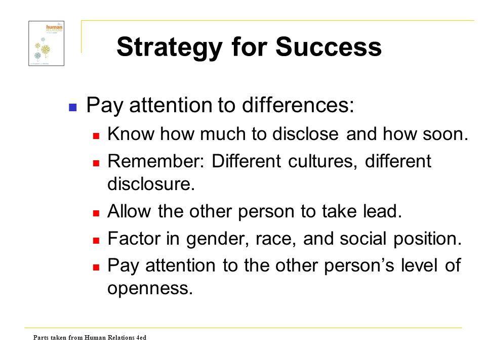 Parts taken from Human Relations 4ed Pay attention to differences: Know how much to disclose and how soon. Remember: Different cultures, different dis