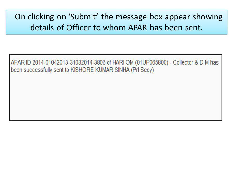 On clicking on Submit the message box appear showing details of Officer to whom APAR has been sent.