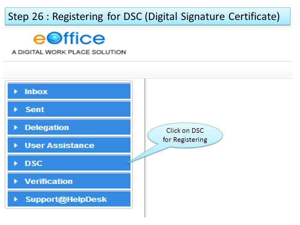 Step 26 : Registering for DSC (Digital Signature Certificate) Click on DSC for Registering