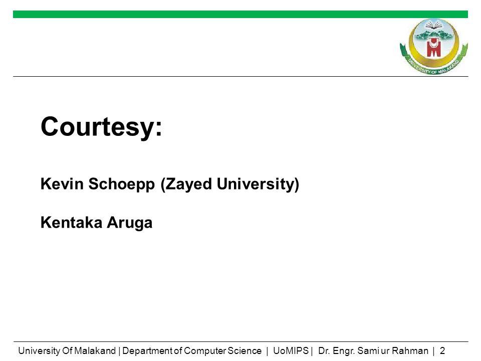 Courtesy: Kevin Schoepp (Zayed University) Kentaka Aruga University Of Malakand | Department of Computer Science | UoMIPS | Dr.