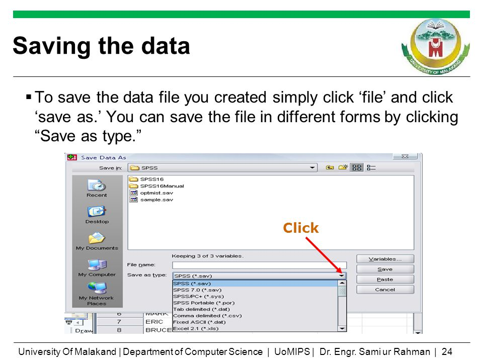 Saving the data To save the data file you created simply click file and click save as. You can save the file in different forms by clicking Save as ty
