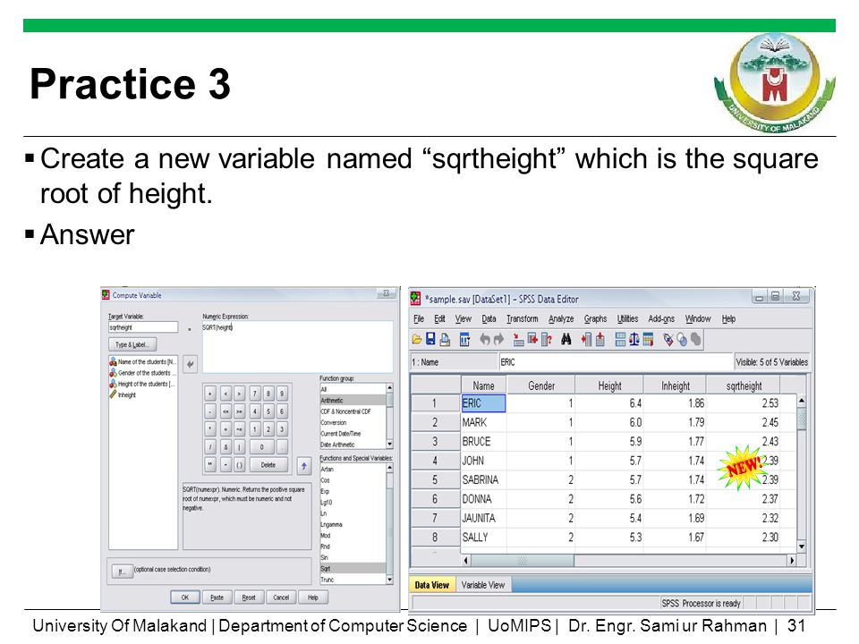 Practice 3 Create a new variable named sqrtheight which is the square root of height. Answer University Of Malakand | Department of Computer Science |