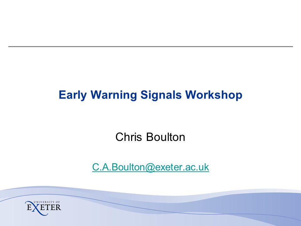 Early Warning Signals Workshop Chris Boulton C.A.Boulton@exeter.ac.uk