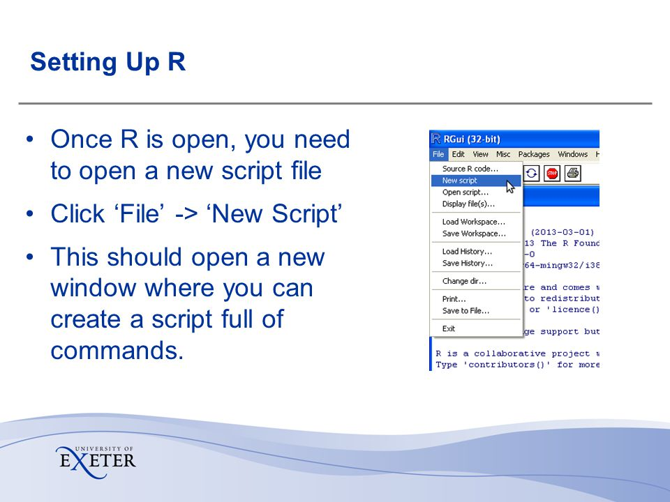 Setting Up R Once R is open, you need to open a new script file Click File -> New Script This should open a new window where you can create a script f