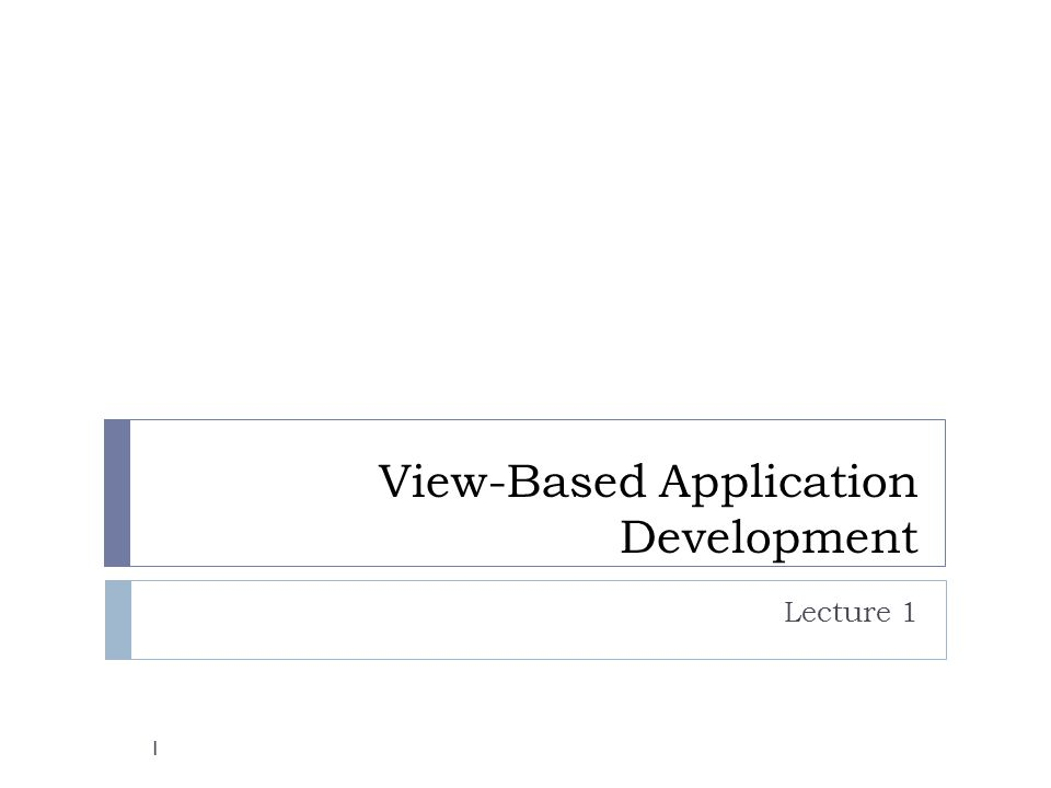 View-Based Application Development Lecture 1 1