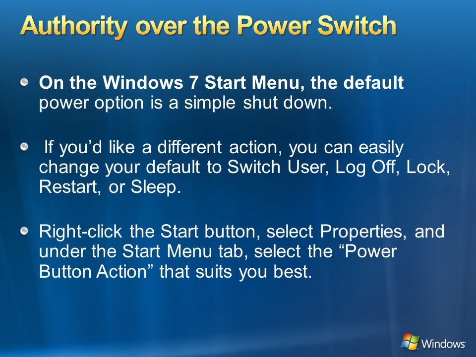 On the Windows 7 Start Menu, the default power option is a simple shut down.
