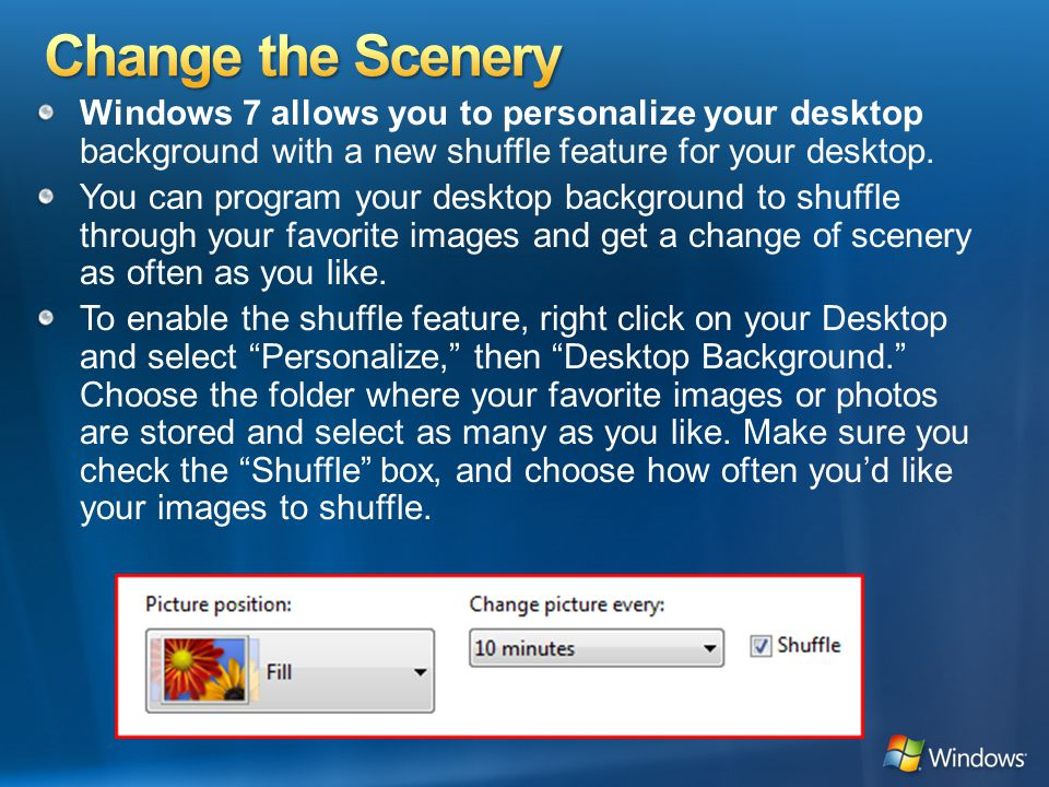 Windows 7 allows you to personalize your desktop background with a new shuffle feature for your desktop.