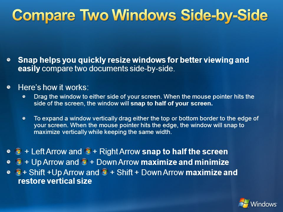 Snap helps you quickly resize windows for better viewing and easily compare two documents side-by-side.