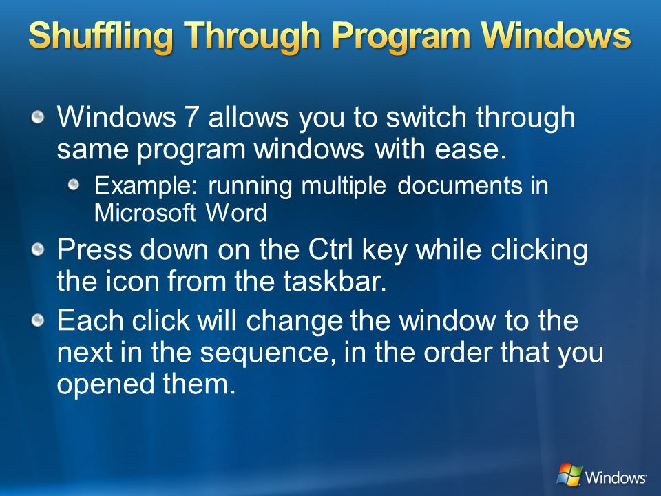 Windows 7 allows you to switch through same program windows with ease.