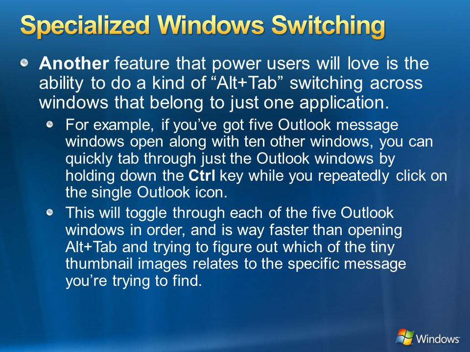 Another feature that power users will love is the ability to do a kind of Alt+Tab switching across windows that belong to just one application.