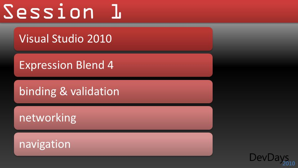Session 1 Visual Studio 2010 Expression Blend 4 binding & validation networking navigation