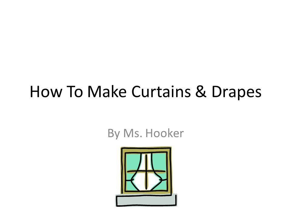How To Make Curtains & Drapes By Ms. Hooker