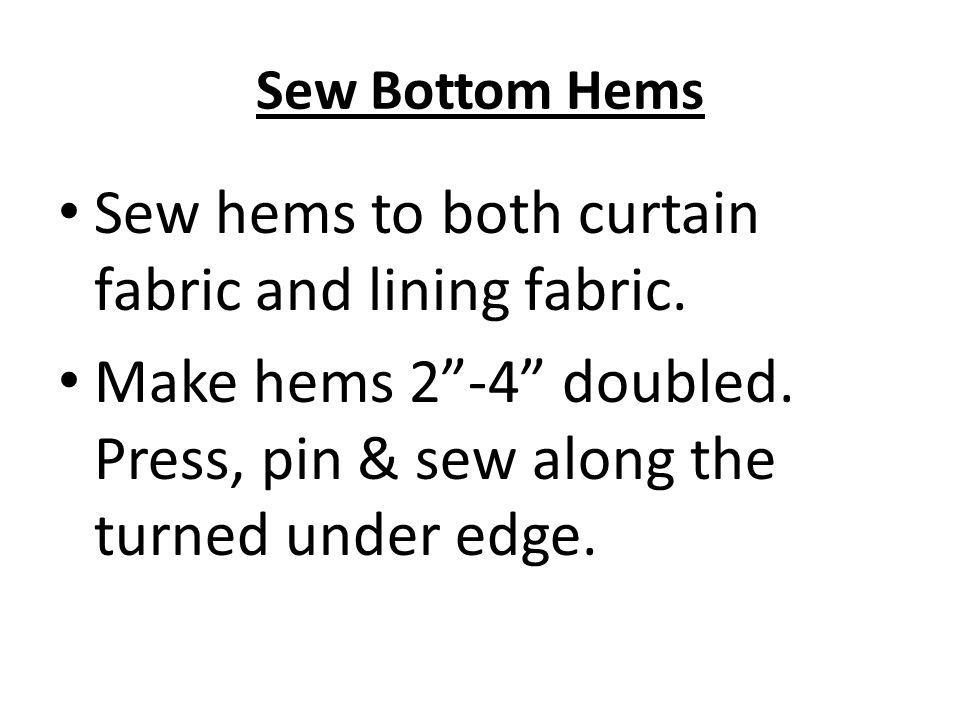 Sew Bottom Hems Sew hems to both curtain fabric and lining fabric.