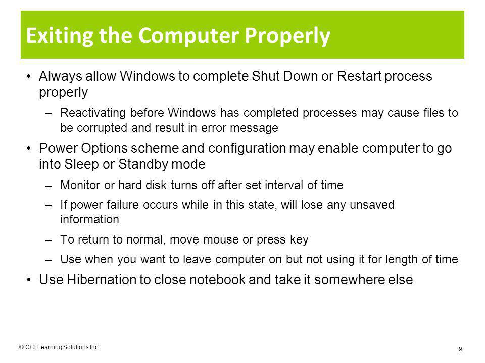 Exiting the Computer Properly Always allow Windows to complete Shut Down or Restart process properly –Reactivating before Windows has completed proces