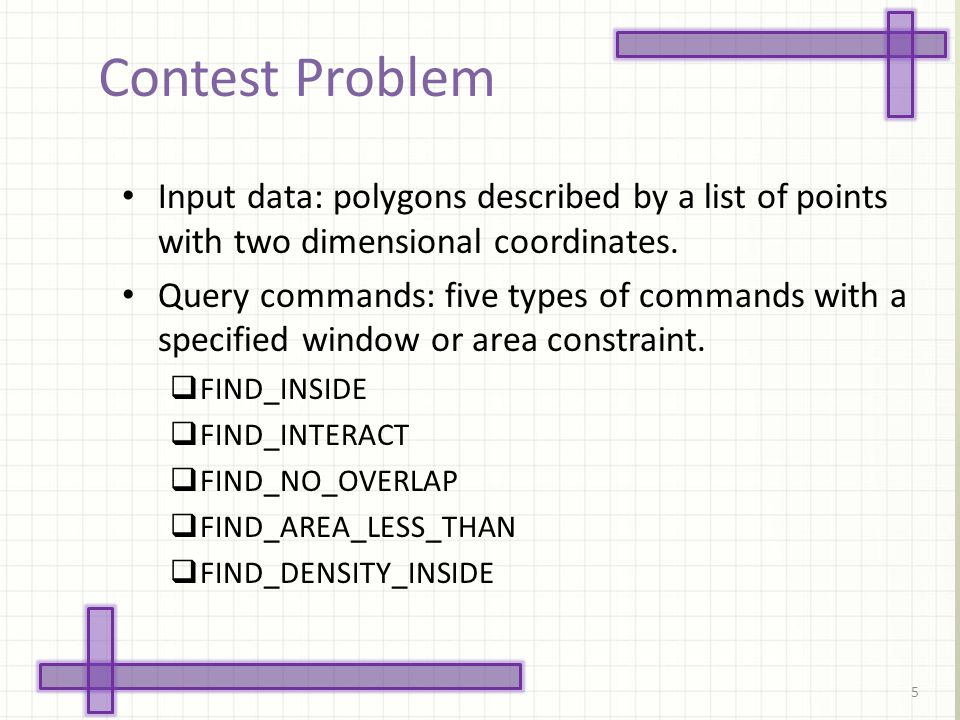 Contest Problem 5 Input data: polygons described by a list of points with two dimensional coordinates.