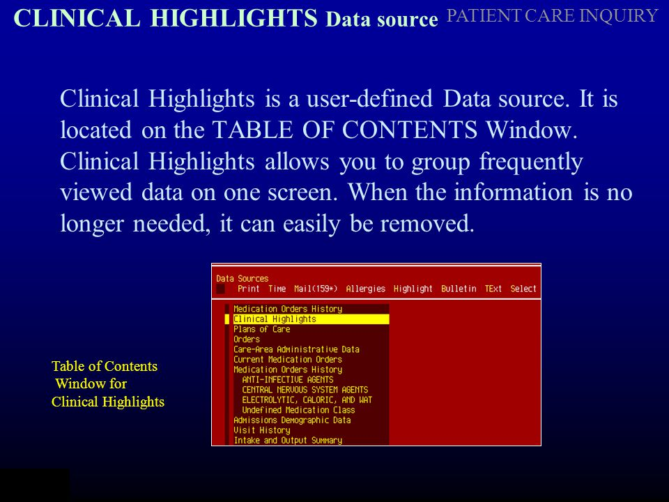 PATIENT CARE INQUIRY CLINICAL HIGHLIGHTS Data source Clinical Highlights is a user-defined Data source. It is located on the TABLE OF CONTENTS Window.