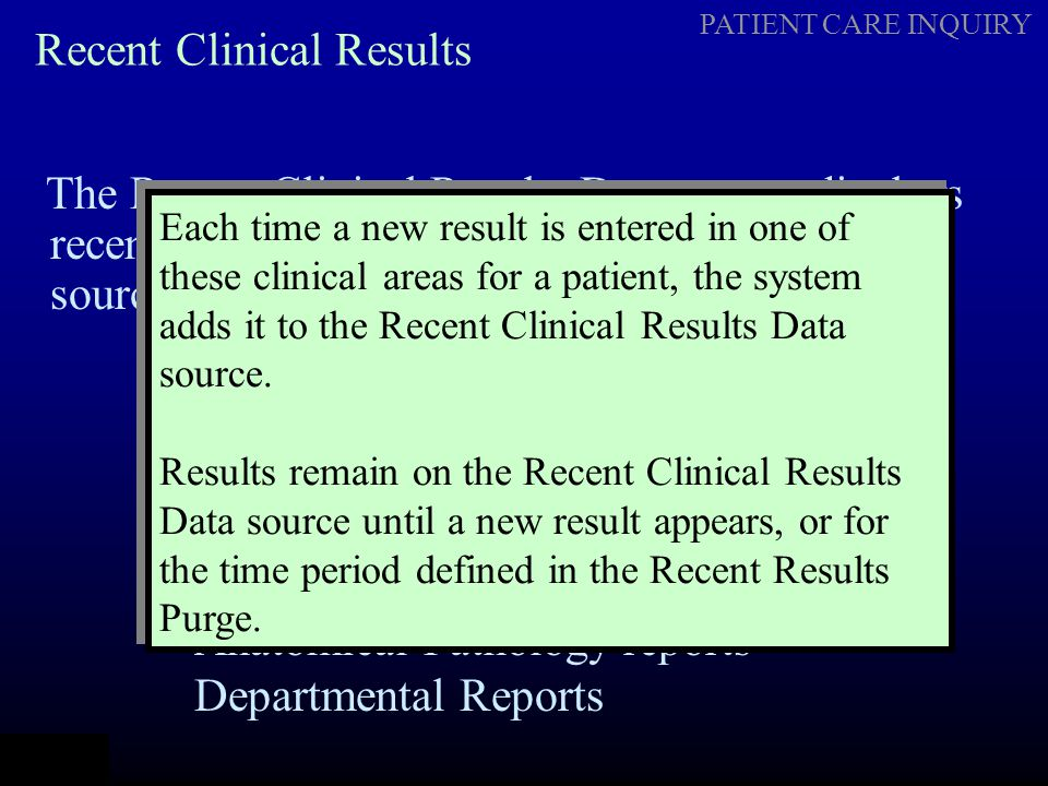 PATIENT CARE INQUIRY Recent Clinical Results The Recent Clinical Results Data source displays recent results/reports from the following Data sources: