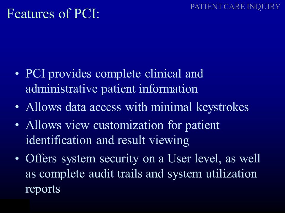 PATIENT CARE INQUIRY The PCI Navigation System Allows access to patient data with minimum key strokes.