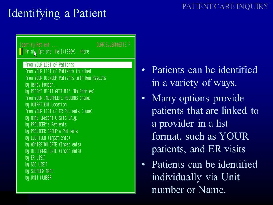 PATIENT CARE INQUIRY Identifying a Patient Patients can be identified in a variety of ways. Many options provide patients that are linked to a provide