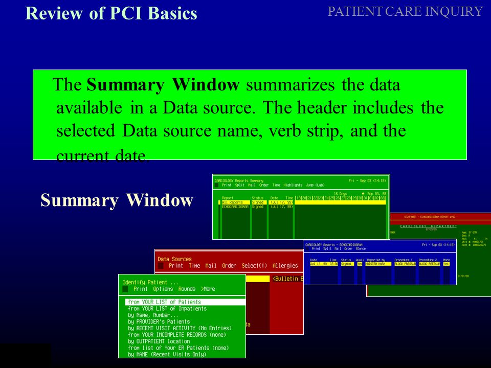 PATIENT CARE INQUIRY Review of PCI Basics The History Window lists all occurrences of the entry selected on the Summary Window.