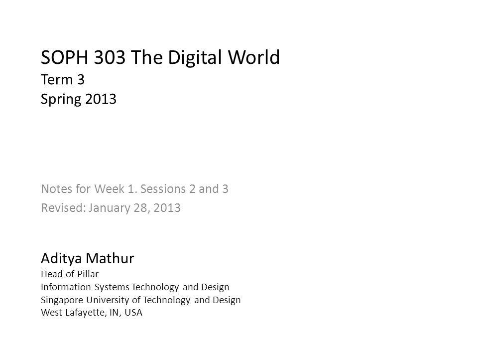 SOPH 303 The Digital World Term 3 Spring 2013 Notes for Week 1.