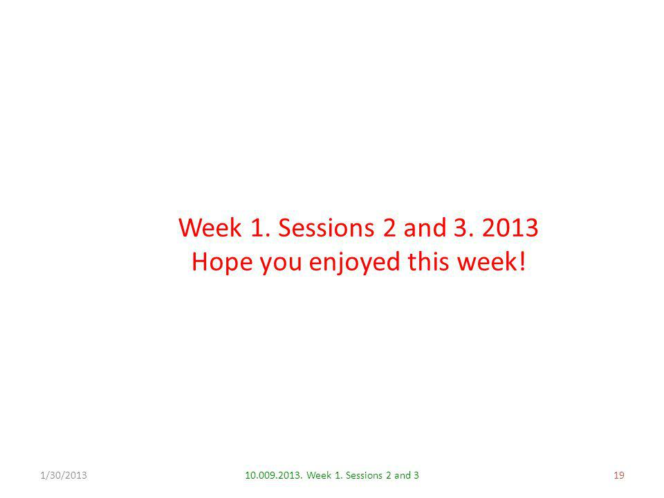 Week 1. Sessions 2 and 3. 2013 Hope you enjoyed this week.