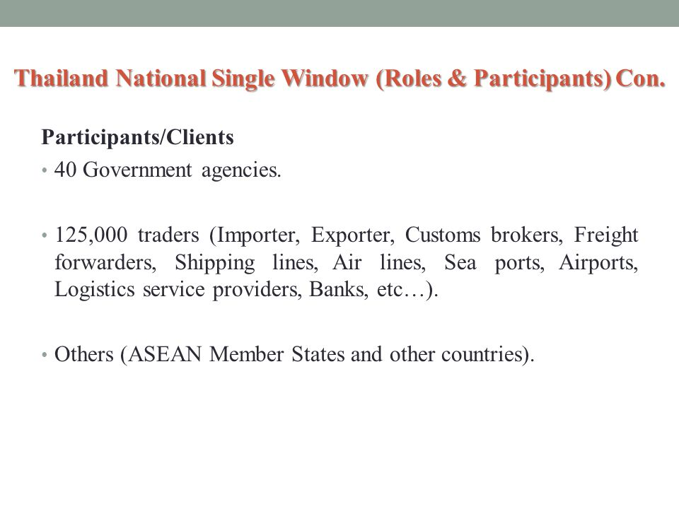 Participants/Clients 40 Government agencies. 125,000 traders (Importer, Exporter, Customs brokers, Freight forwarders, Shipping lines, Air lines, Sea