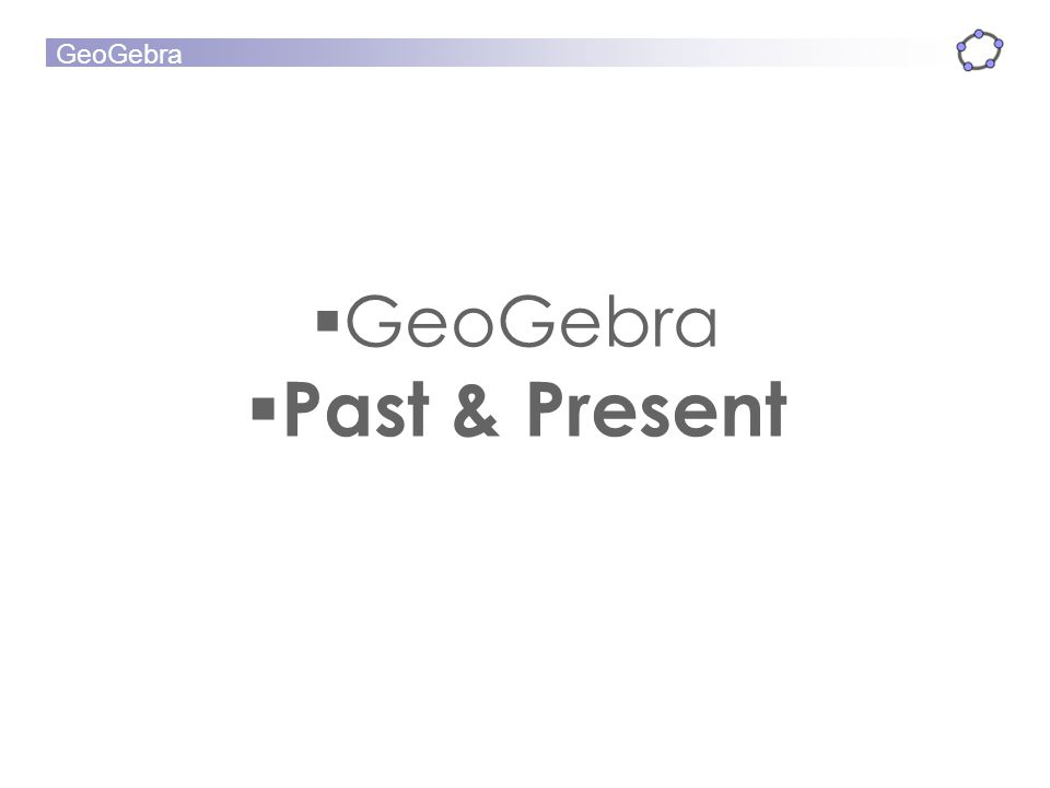 GeoGebra Past & Present