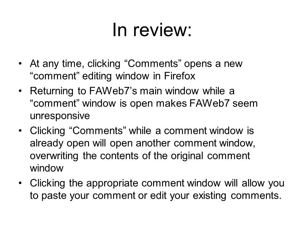 In review: At any time, clicking Comments opens a new comment editing window in Firefox Returning to FAWeb7s main window while a comment window is ope
