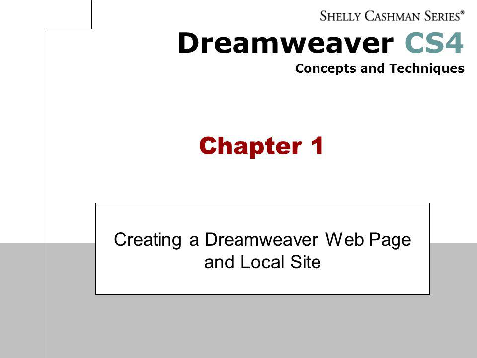 Chapter 1: Creating a Dreamweaver Web Page and Local Site 22 Hiding the Rulers, Changing the.htm Default, and Saving a Document as a Web Page Click the OK button to accept the setting and display the Document window Click the Save button on the Standard toolbar to display the Save As dialog box Type index as the file name Click the Save button to save the file in the Files panel under Local Files