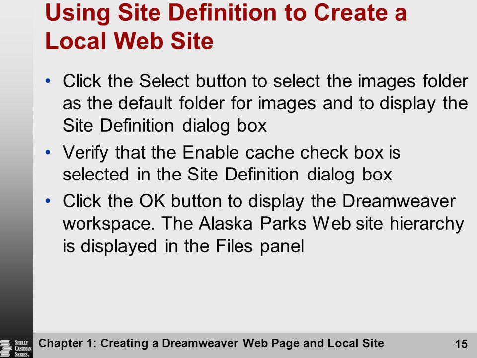 Chapter 1: Creating a Dreamweaver Web Page and Local Site 15 Using Site Definition to Create a Local Web Site Click the Select button to select the im
