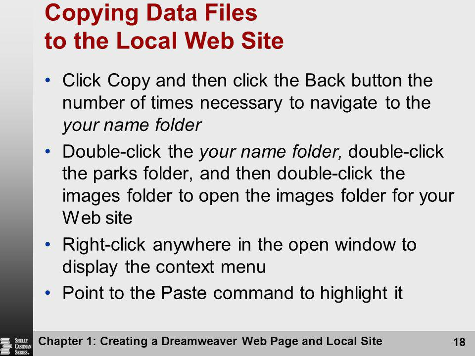 Chapter 1: Creating a Dreamweaver Web Page and Local Site 18 Copying Data Files to the Local Web Site Click Copy and then click the Back button the nu