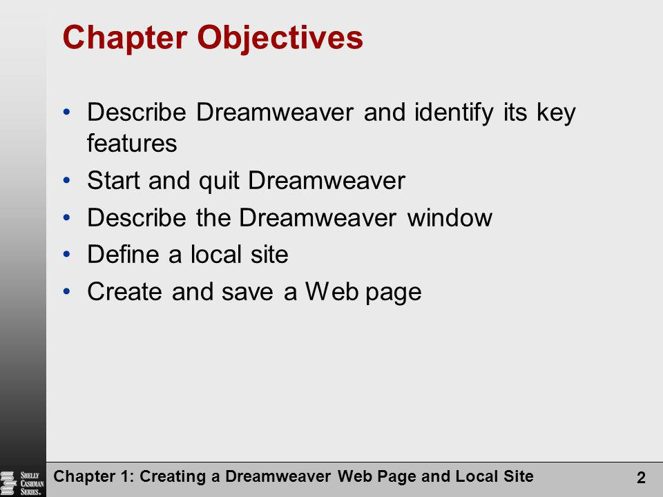 Chapter 1: Creating a Dreamweaver Web Page and Local Site 2 Chapter Objectives Describe Dreamweaver and identify its key features Start and quit Dream
