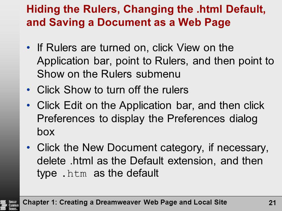 Chapter 1: Creating a Dreamweaver Web Page and Local Site 21 Hiding the Rulers, Changing the.html Default, and Saving a Document as a Web Page If Rule
