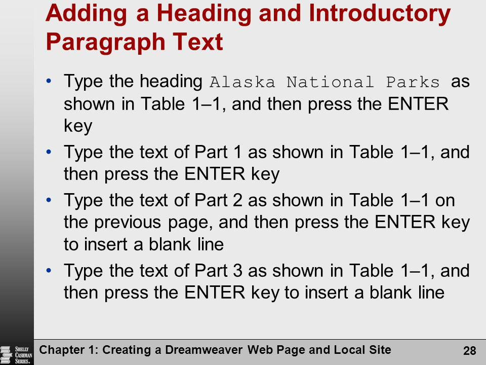 Chapter 1: Creating a Dreamweaver Web Page and Local Site 28 Adding a Heading and Introductory Paragraph Text Type the heading Alaska National Parks a