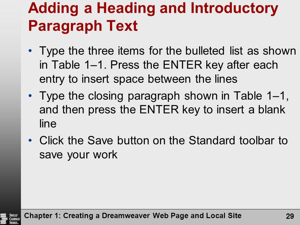 Chapter 1: Creating a Dreamweaver Web Page and Local Site 29 Adding a Heading and Introductory Paragraph Text Type the three items for the bulleted li