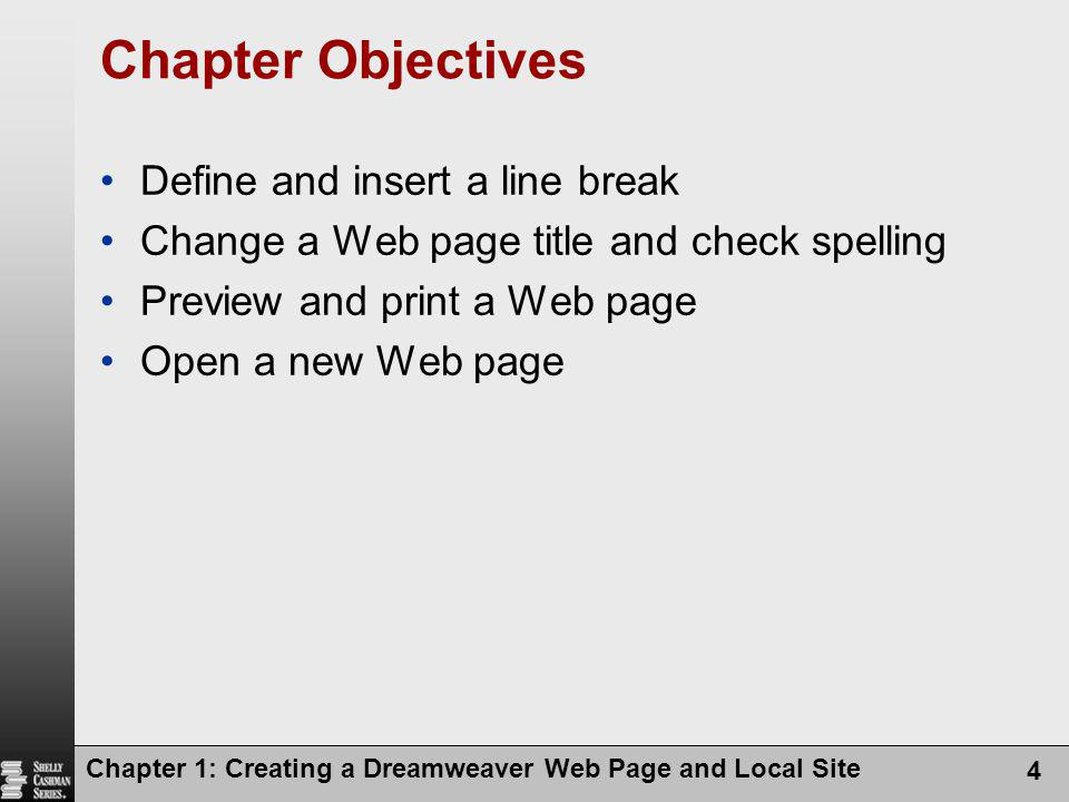 Chapter 1: Creating a Dreamweaver Web Page and Local Site 4 Chapter Objectives Define and insert a line break Change a Web page title and check spelli