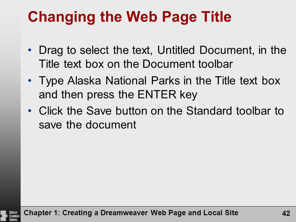 Chapter 1: Creating a Dreamweaver Web Page and Local Site 42 Changing the Web Page Title Drag to select the text, Untitled Document, in the Title text