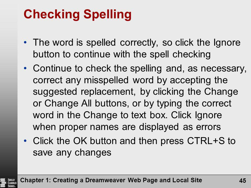 Chapter 1: Creating a Dreamweaver Web Page and Local Site 45 Checking Spelling The word is spelled correctly, so click the Ignore button to continue w