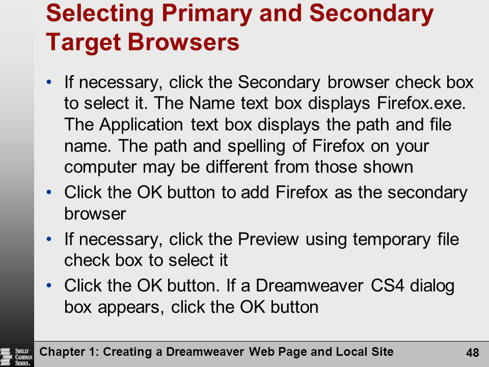 Chapter 1: Creating a Dreamweaver Web Page and Local Site 48 Selecting Primary and Secondary Target Browsers If necessary, click the Secondary browser