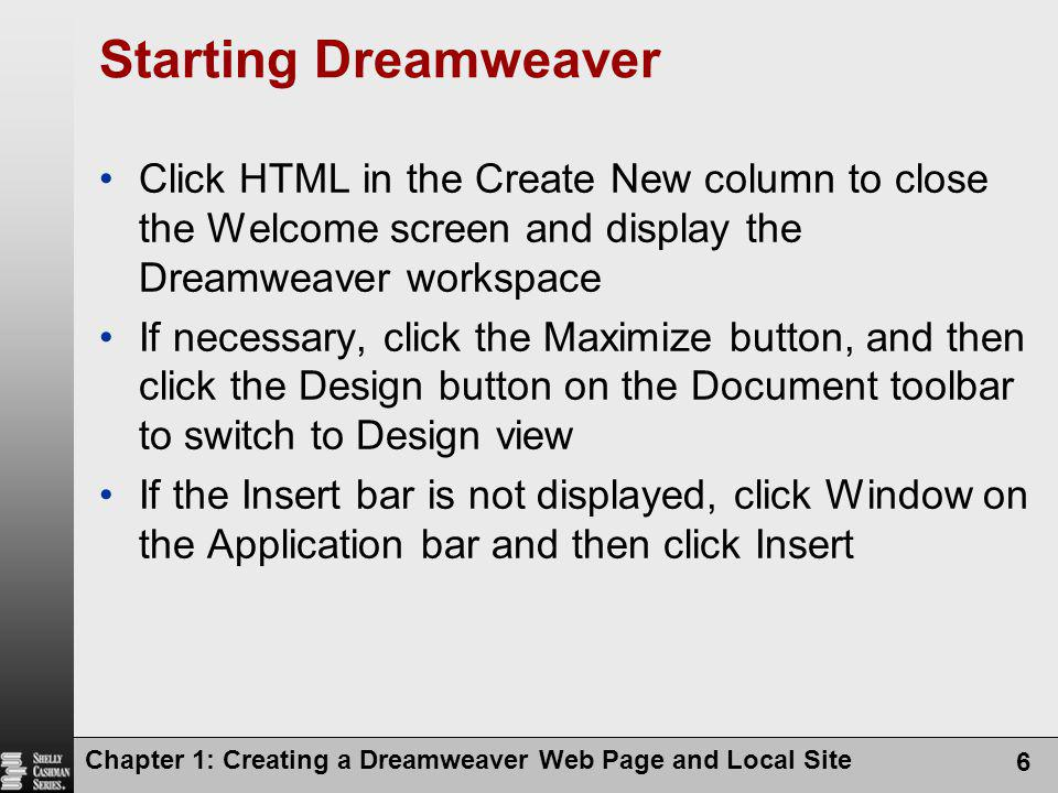 Chapter 1: Creating a Dreamweaver Web Page and Local Site 57 Chapter Summary Add a background image Open and close panels Display the Property inspector Format and modify text elements