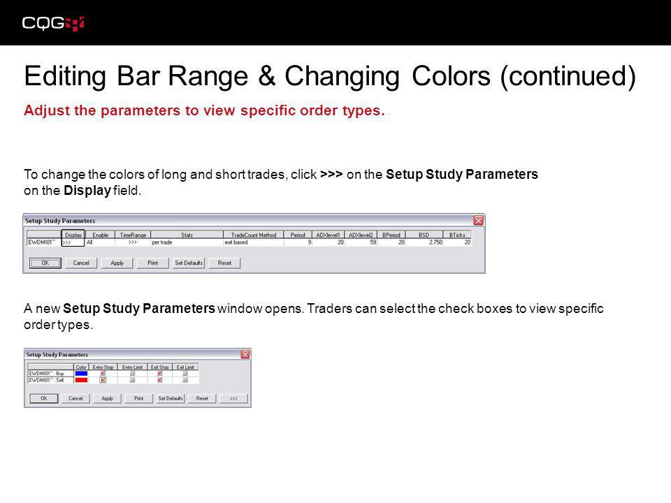 Editing Bar Range & Changing Colors (continued) Adjust the parameters to view specific order types. To change the colors of long and short trades, cli