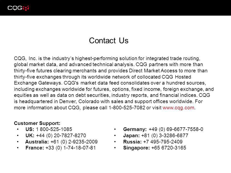 Contact Us CQG, Inc. is the industrys highest-performing solution for integrated trade routing, global market data, and advanced technical analysis. C