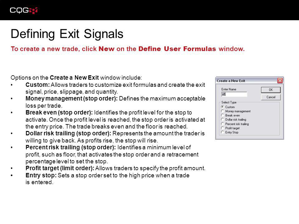 Defining Exit Signals To create a new trade, click New on the Define User Formulas window. Options on the Create a New Exit window include: Custom: Al