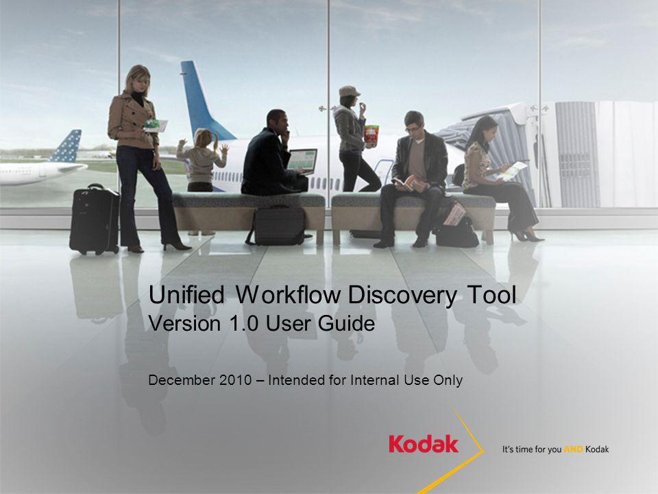 Unified Workflow Discovery Tool Version 1.0 User Guide December 2010 – Intended for Internal Use Only