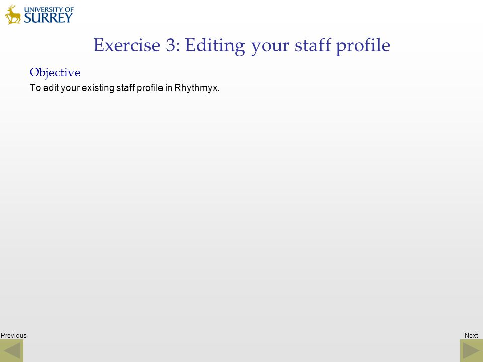 Previous Exercise 3: Editing your staff profile Objective To edit your existing staff profile in Rhythmyx. Next
